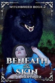 Beneath the Skin: A Richly Dark High Fantasy Series Book # 2 (WITCHBREED) by [Martinez, R.L.]