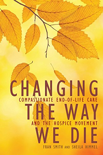 Changing the Way We Die: Compassionate End of Life Care and The Hospice Movement cover