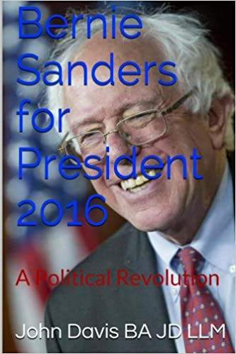 John Davis BA JD LLM - Bernie Sanders For President 2016: A Political Revolution
