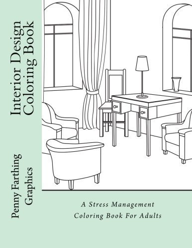 Interior Design Coloring Book A Stress Management For Adults By Penny Farthing Graphics 2016 01 26 Amazon Books