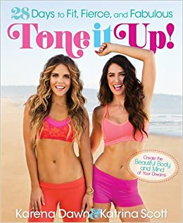 Tone It Up: 28 Days to Fit, Fierce, and Fabulous: Karena Dawn ...
