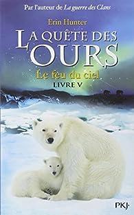 La quête des ours - Cycle 1, tome 5 : le feu du ciel par Erin Hunter
