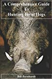 A Comprehensive Guide to Hunting Feral Hogs (Doc Trout's Collection of Hunting Wisdom)