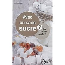 Avec ou Sans Sucre? 90 Cles Pour Comprendre le Sucre