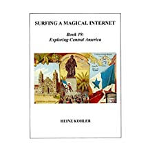 Exploring Central America (SURFING A MAGICAL INTERNET Book 19)