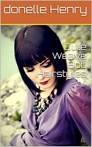 Cute Weave Bob Hairstyles Kindle Edition By Donelle Henry Health