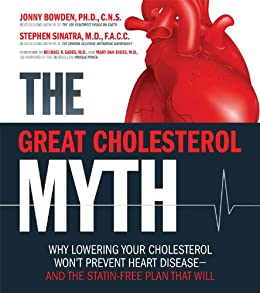 The Great Cholesterol Myth: Why Lowering Your Cholesterol Won't Prevent Heart Disease-and the Statin-Free Plan That Will by [Sinatra, Stephen, Bowden, Jonny]