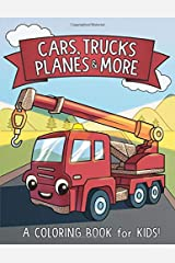 Cars, Trucks, Planes, and More: A Coloring Book for Kids! Paperback