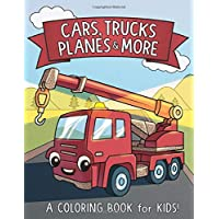 Cars, Trucks, Planes, and More: A Coloring Book for Kids!