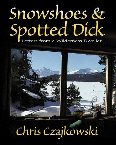 Snowshoes and Spotted Dick: Letters from a