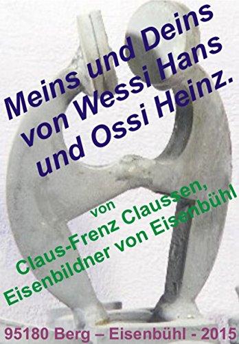 Meins und Deins von Wessi Hans und Ossi Heinz. (German Edition)