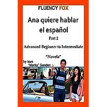 Ana quiere hablar el español: Part 2 (Spanish Edition)