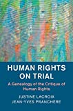 img - for Human Rights on Trial: A Genealogy of the Critique of Human Rights (Human Rights in History) book / textbook / text book
