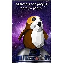 Assemble ton propre porg en papier: DIY Sculpture 3D | Patron PDF papercraft (Ecogami / sculpture en papier t. 35) (French Edition)
