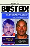 BUSTED: The Inside Story of the World of Sports Memorabilia, O.J. Simpson, and the Vegas Arrests