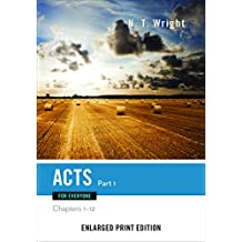 Acts for Everyone, Part 1-Enlarged Print Edition: Chapters 1-12 (The New Testament for Everyone)