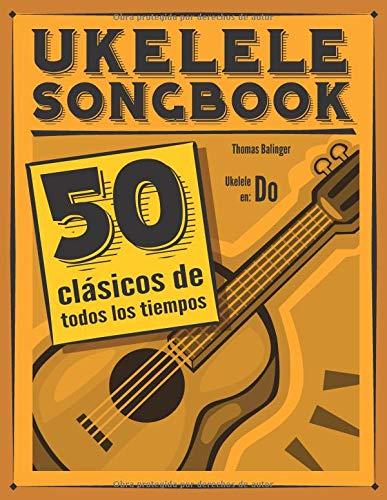 Ukelele Songbook: 50 clásicos de todos los tiempos por Thomas Balinger