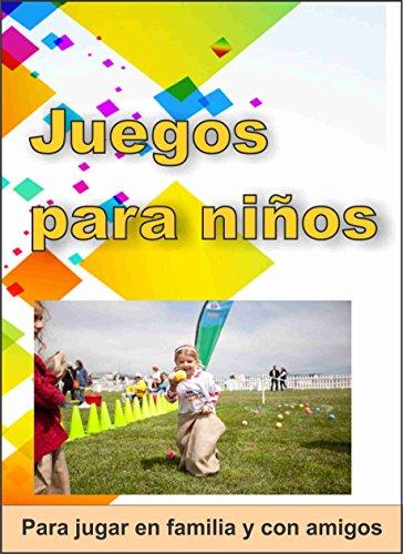 Juegos para Niños: Juegos para recrear, compartir y disfrutar (Spanish Edition)