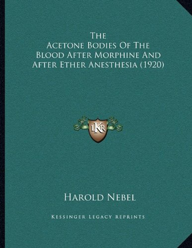 Download The Acetone Bodies Of The Blood After Morphine And After Ether Anesthesia (1920) ebook