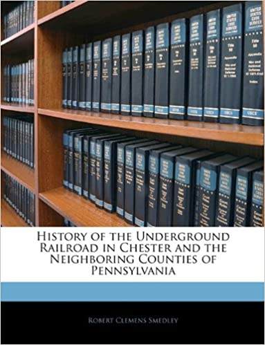 History of the Underground Railroad in Chester and the