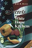 Secrets from the White House Kitchens, John Hanny, 1582442606