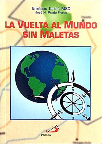 La vuelta al mundo sin maletas: Emiliano Tardif, José H. Prado Flores: 9789803502782: Amazon.com: Books