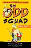 The Odd Squad, Bully Bait (An Odd Squad Book)