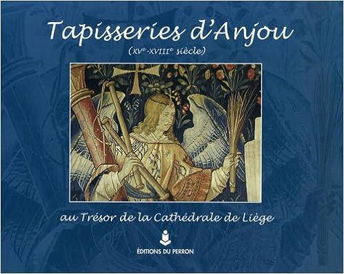 Tapisseries d'Anjou (XVe-XVIIIe siècle) au trésor de la cathédrale de Liège epub pdf
