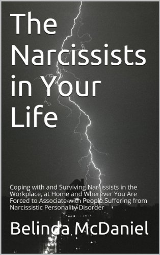 The Narcissists in Your Life: Coping with and Surviving Narcissists in the Workplace, at Home and Wherever You Are Forced to Associate with People Suffering from Narcissistic Personality Disorder by [McDaniel, Belinda]