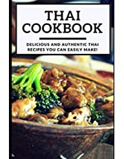 Thai Cookbook: Delicious And Authentic Thai Recipes You Can Easily Make!