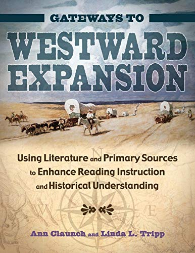 Gateways to Westward Expansion: Using Literature and Primary Sources to Enhance Reading Instruction and Historical Under
