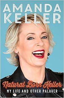 Book Natural Born Keller: My Life and Other Palaver by Amanda Keller (2016-03-06)