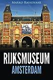 Rijksmuseum Amsterdam : Les chefs-d'oeuvre: De Rembrandt, Vermeer et Frans Hals à Van Gogh