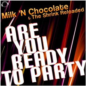 Milk 'N Chocolate & The Shrink Reloaded -Are You Ready To Party
