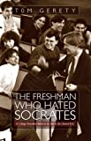 The Freshman Who Hated Socrates, Tom Gerety, 094318410X
