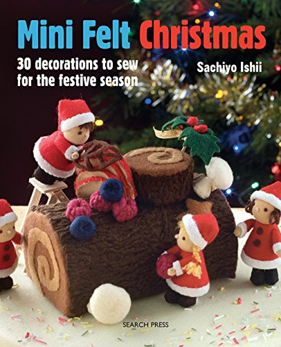Mini Felt Christmas: 30 decorations to sew for the festive (Christmas Fabric Crafts)