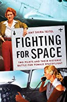 Fighting for Space: Two Pilots and Their Historic Battle for Female Spaceflight