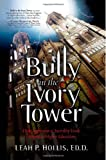 Bully in the Ivory Tower: How Aggression and Incivility Erode American Higher Education