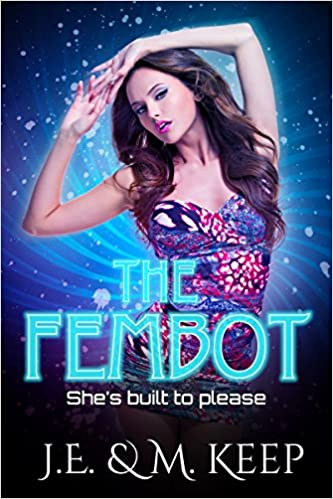 Download online The Fembot: A Dark Dystopian Romance PDF, azw (Kindle), ePub