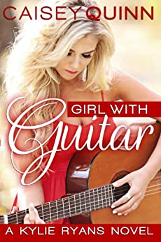 Girl with Guitar (Kylie Ryans Book 1) by [Quinn, Caisey]