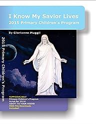 2015 Primary Children's Program: I Know My Savior Lives - LDS Primary script for the children's program (English Edition)