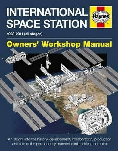 (International Space Station: An insight into the history, development, collaboration, production and role of the permanently manned earth-orbiting complex (Owners' Workshop Manual))
