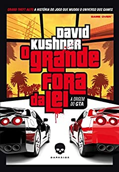 O grande fora da lei: A origem do GTA por [Kushner, David]