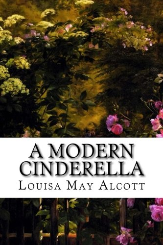 A Modern Cinderella: Or the Little Old Shoe and Other Stories ()