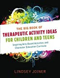 Creativity Unleashed : Therapeutic Activities and Character Education Ideas for Working with Children and Teens, Joiner, Lindsay, 1849058652