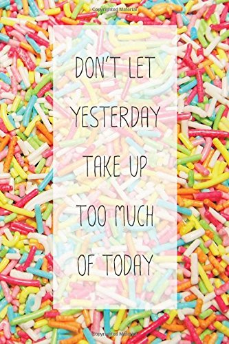 Don't Let Yesterday Take Up Too Much Of Today: Notebook - Notebook Inspiration - Composition Book Journal - 6x9 Inches 163 Pages (Notebook Journal Diary) (Volume 1)
