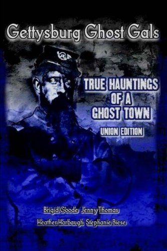 Download Gettysburg Ghost Gals True Hauntings Of A Ghost Town Union Edition (Volume 1) ebook