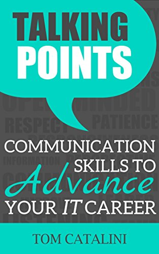 Talking Points: Communication Skills To Advance Your IT Career (The I.T. Success Series Book 1)
