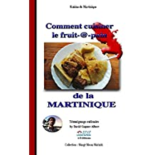 Comment cuisiner le fruit-à-pain de la Martinique (French Edition)