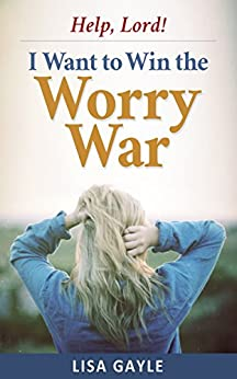 Help, Lord! I Want to Win the Worry War by [Gayle, Lisa]